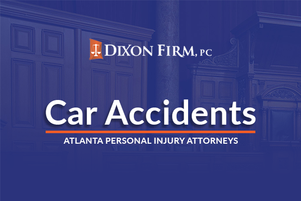 Atlanta Car Accident Lawyer | The Dixon Firm, PC